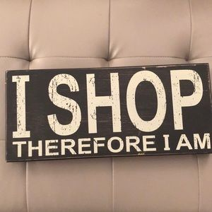 I Shop Therefore I Am sign